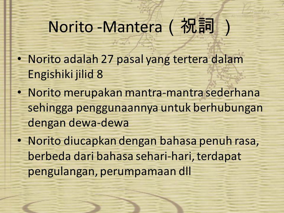Norito -Mantera (祝詞 ) Norito adalah 27 pasal yang tertera dalam Engishiki jilid 8 Norito merupakan mantra-mantra sederhana sehingga penggunaannya untu
