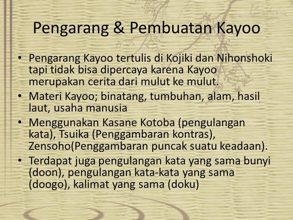 Pengarang & Pembuatan Kayoo Pengarang Kayoo tertulis di Kojiki dan Nihonshoki tapi tidak bisa dipercaya karena Kayoo merupakan cerita dari mulut ke mu