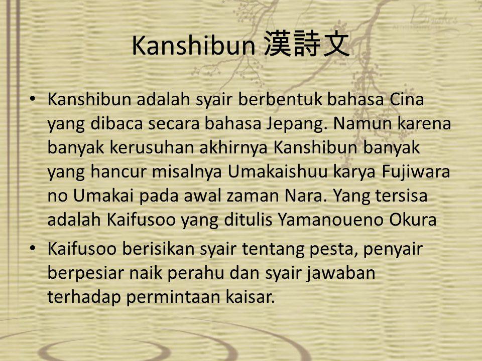Kanshibun 漢詩文 Kanshibun adalah syair berbentuk bahasa Cina yang dibaca secara bahasa Jepang. Namun karena banyak kerusuhan akhirnya Kanshibun banyak y