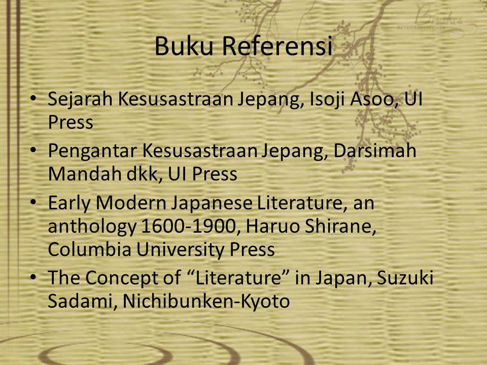 Buku Referensi Sejarah Kesusastraan Jepang, Isoji Asoo, UI Press Pengantar Kesusastraan Jepang, Darsimah Mandah dkk, UI Press Early Modern Japanese Li