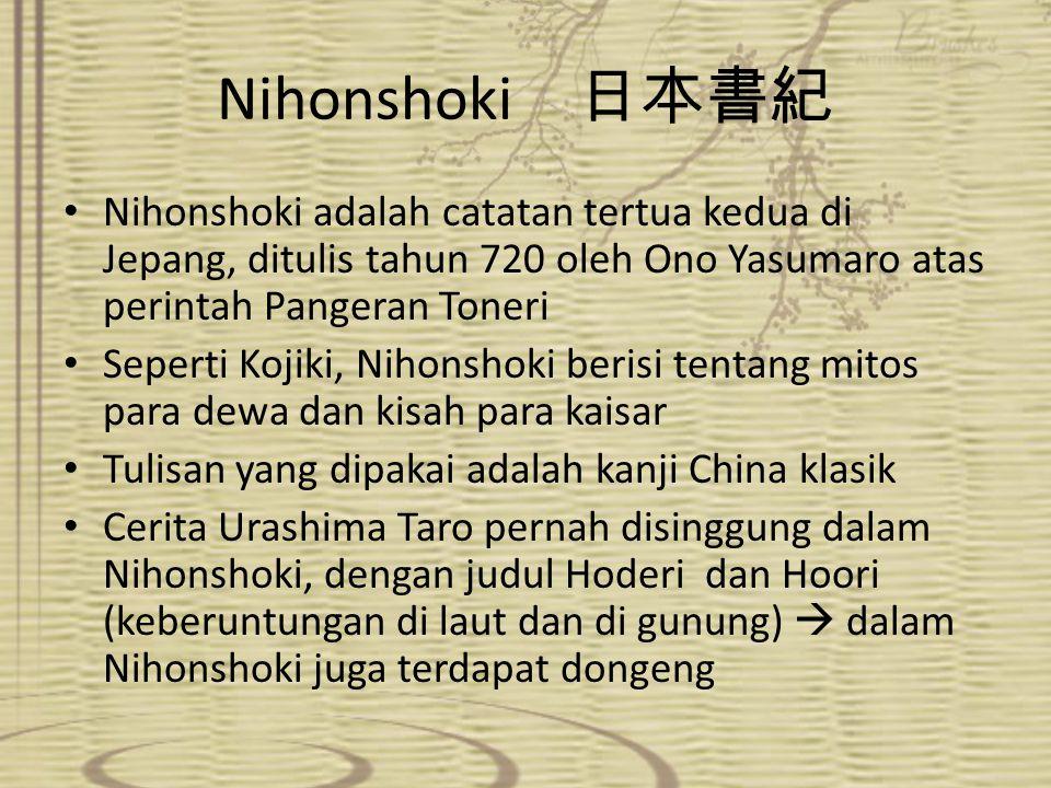 Nihonshoki 日本書紀 Nihonshoki adalah catatan tertua kedua di Jepang, ditulis tahun 720 oleh Ono Yasumaro atas perintah Pangeran Toneri Seperti Kojiki, Ni