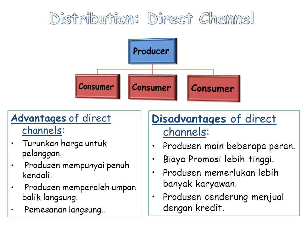 Advantages of direct channels: Turunkan harga untuk pelanggan.