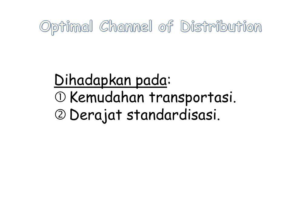 Dihadapkan pada:  Kemudahan transportasi.  Derajat standardisasi.