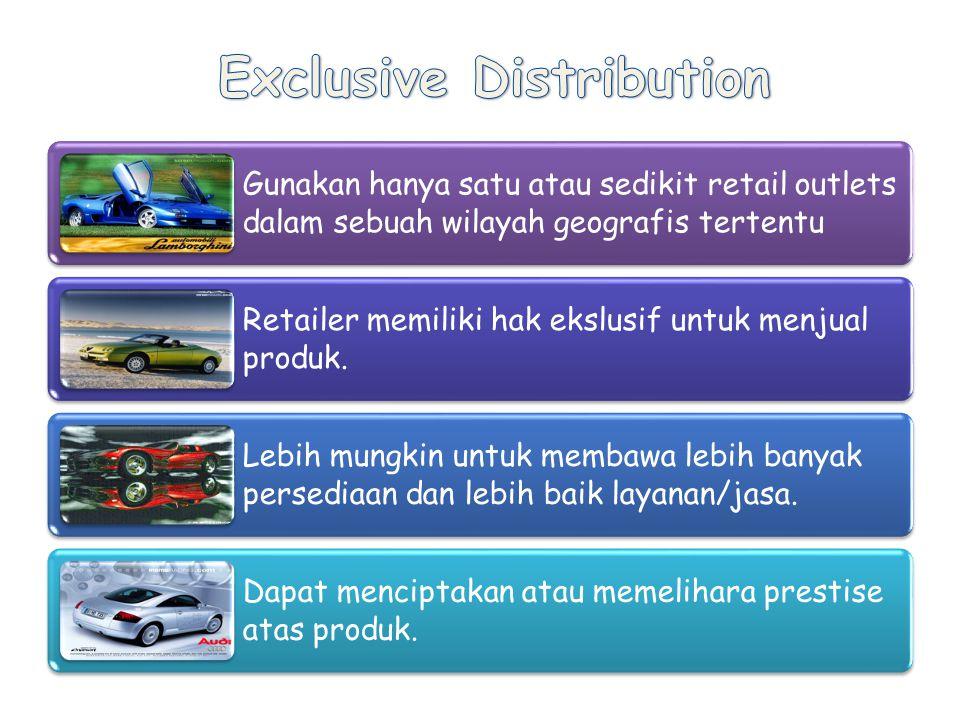 Gunakan hanya satu atau sedikit retail outlets dalam sebuah wilayah geografis tertentu Retailer memiliki hak ekslusif untuk menjual produk.