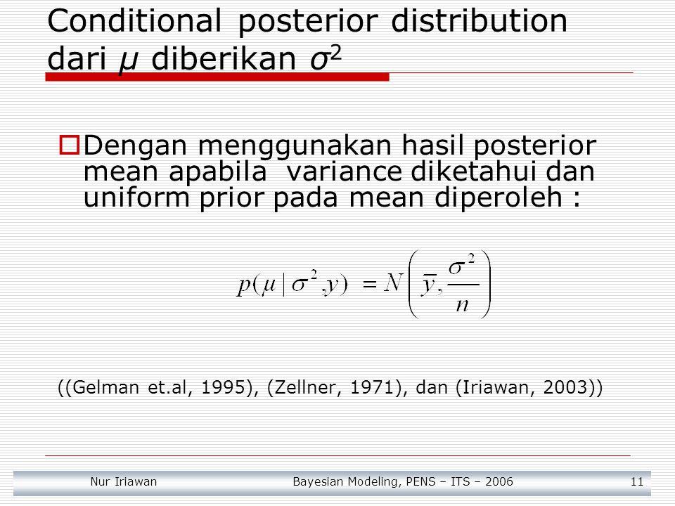 Nur Iriawan Bayesian Modeling, PENS – ITS – 2006 11 Conditional posterior distribution dari μ diberikan σ 2  Dengan menggunakan hasil posterior mean