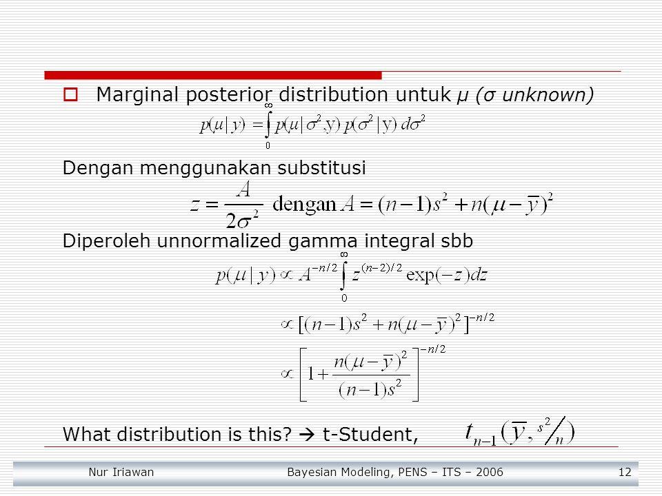 Nur Iriawan Bayesian Modeling, PENS – ITS – 2006 12  Marginal posterior distribution untuk μ (σ unknown) Dengan menggunakan substitusi Diperoleh unno