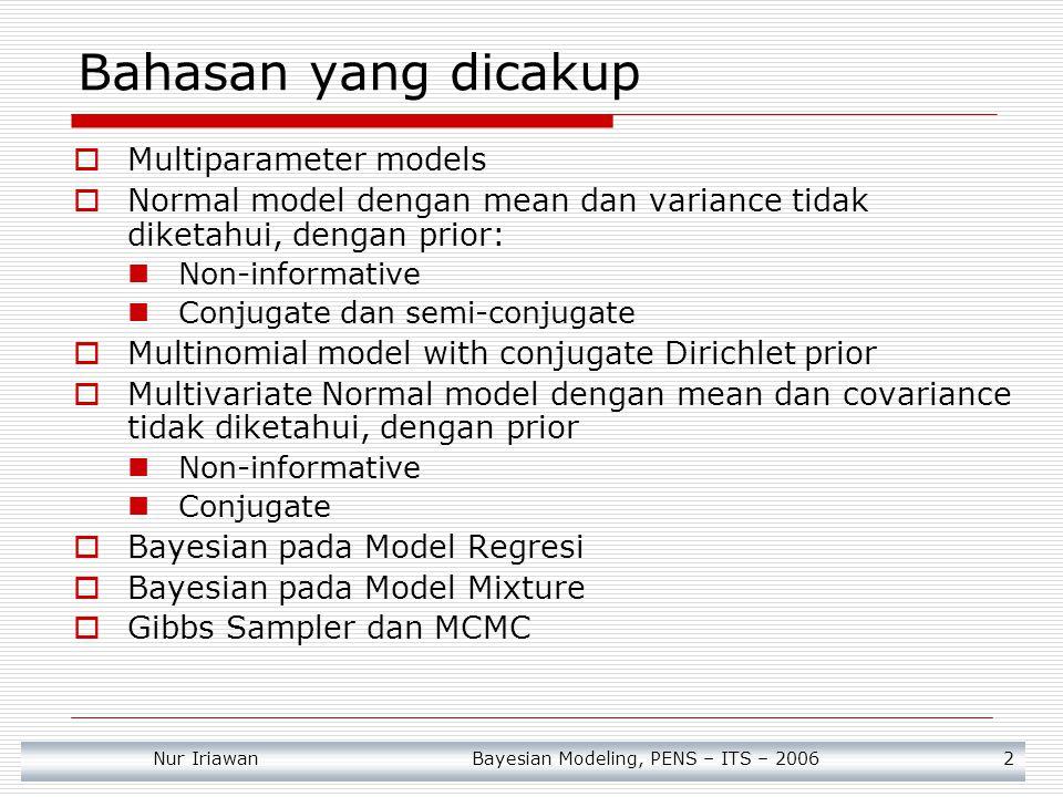 Nur Iriawan Bayesian Modeling, PENS – ITS – 2006 2 Bahasan yang dicakup  Multiparameter models  Normal model dengan mean dan variance tidak diketahu