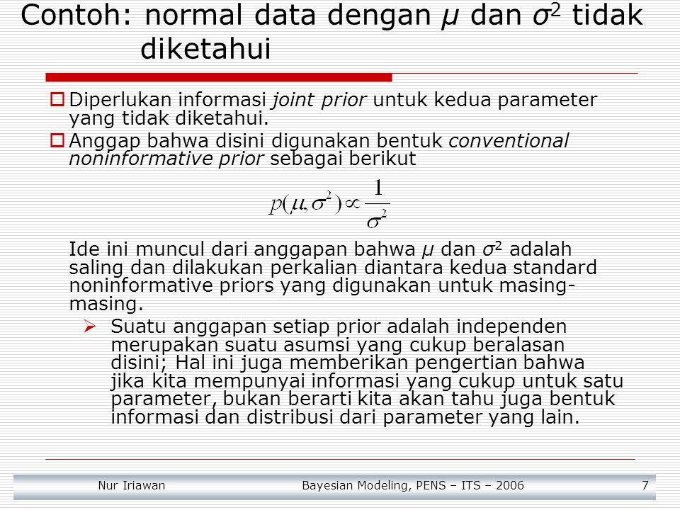 Nur Iriawan Bayesian Modeling, PENS – ITS – 2006 7 Contoh: normal data dengan μ dan σ 2 tidak diketahui  Diperlukan informasi joint prior untuk kedua