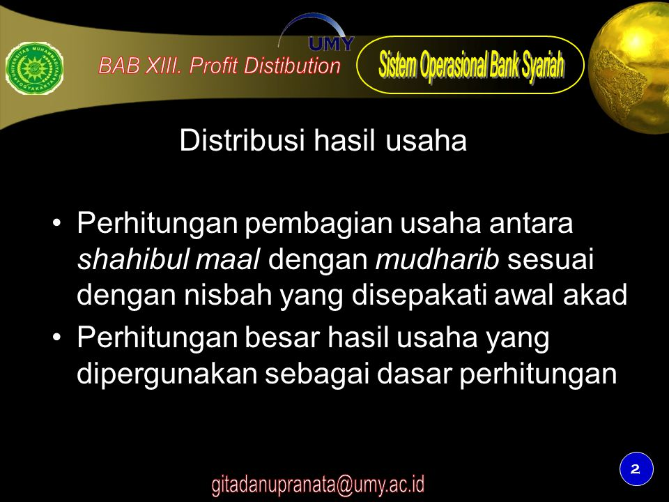 2 Distribusi hasil usaha Perhitungan pembagian usaha antara shahibul maal dengan mudharib sesuai dengan nisbah yang disepakati awal akad Perhitungan b