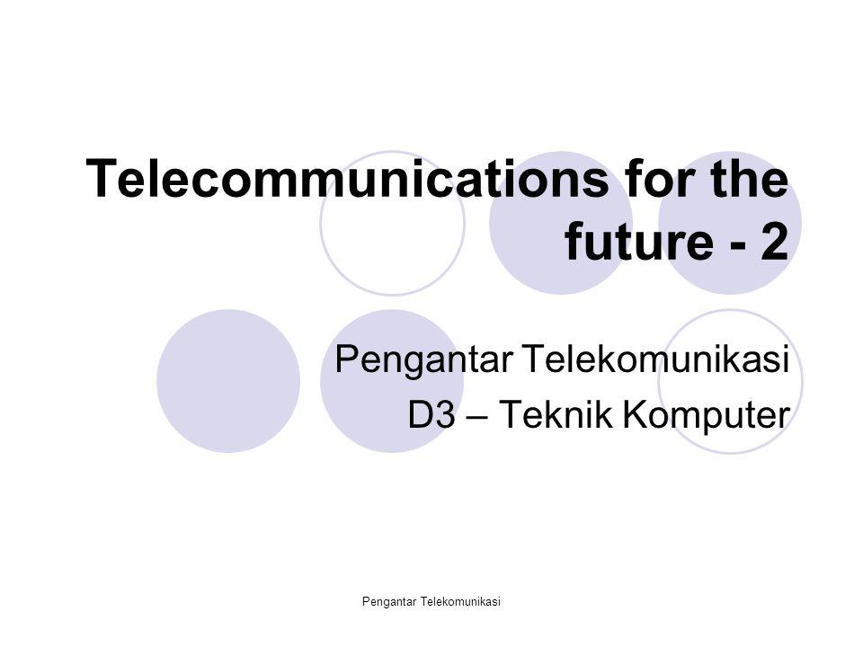 Pengantar Telekomunikasi Telecommunications for the future - 2 Pengantar Telekomunikasi D3 – Teknik Komputer