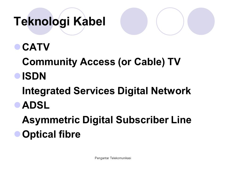Pengantar Telekomunikasi Teknologi Kabel CATV Community Access (or Cable) TV ISDN Integrated Services Digital Network ADSL Asymmetric Digital Subscrib