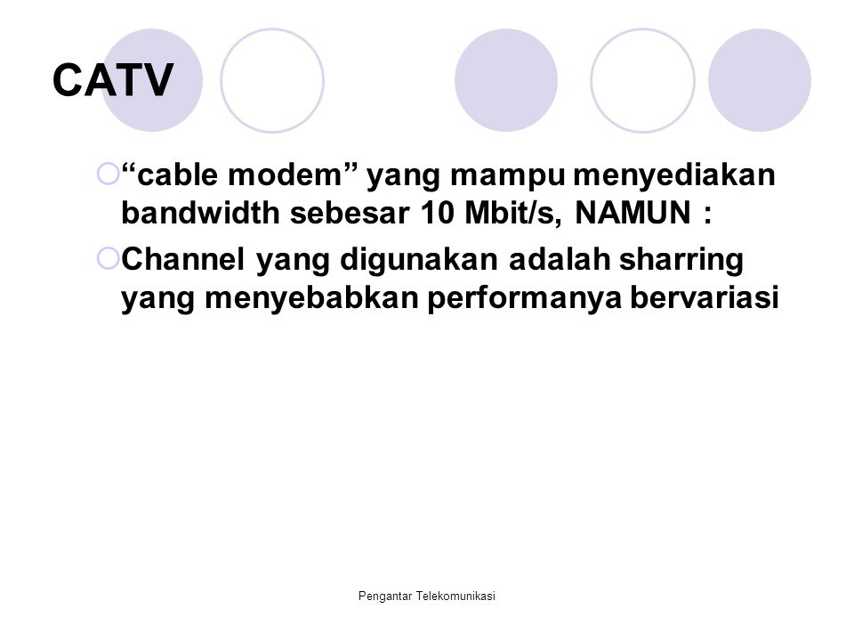 "Pengantar Telekomunikasi CATV  ""cable modem"" yang mampu menyediakan bandwidth sebesar 10 Mbit/s, NAMUN :  Channel yang digunakan adalah sharring yan"