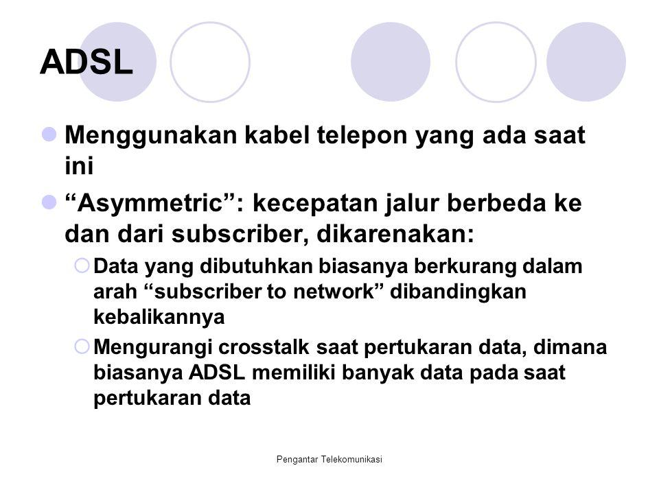 """Pengantar Telekomunikasi ADSL Menggunakan kabel telepon yang ada saat ini """"Asymmetric"""": kecepatan jalur berbeda ke dan dari subscriber, dikarenakan: """
