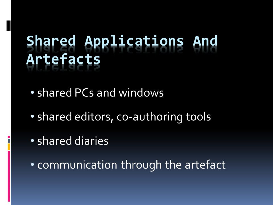 shared PCs and windows shared editors, co-authoring tools shared diaries communication through the artefact