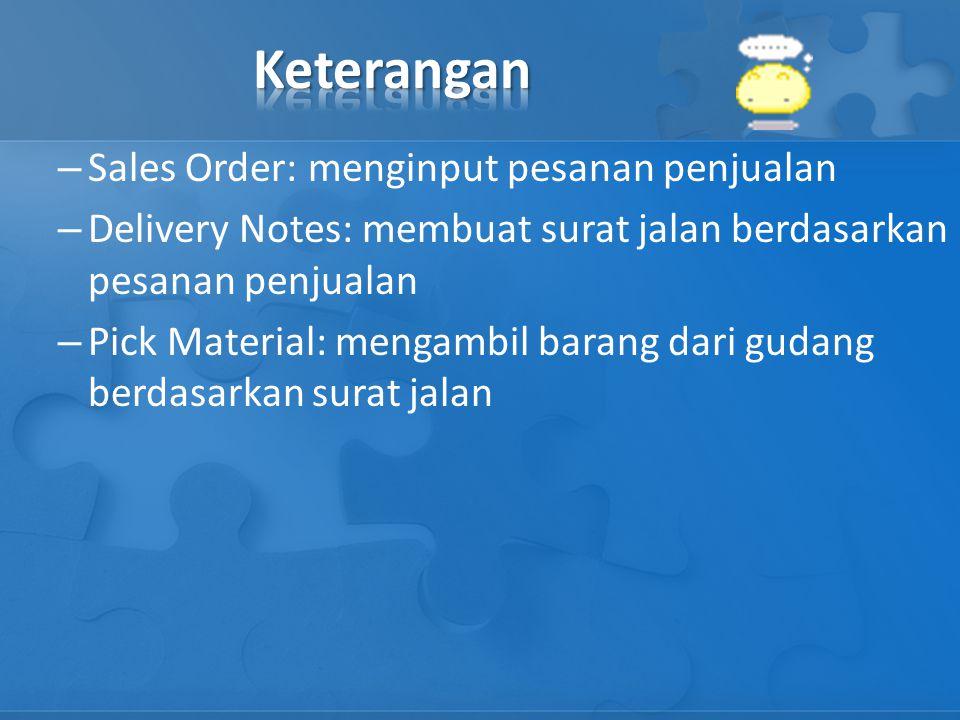 – Sales Order: menginput pesanan penjualan – Delivery Notes: membuat surat jalan berdasarkan pesanan penjualan – Pick Material: mengambil barang dari