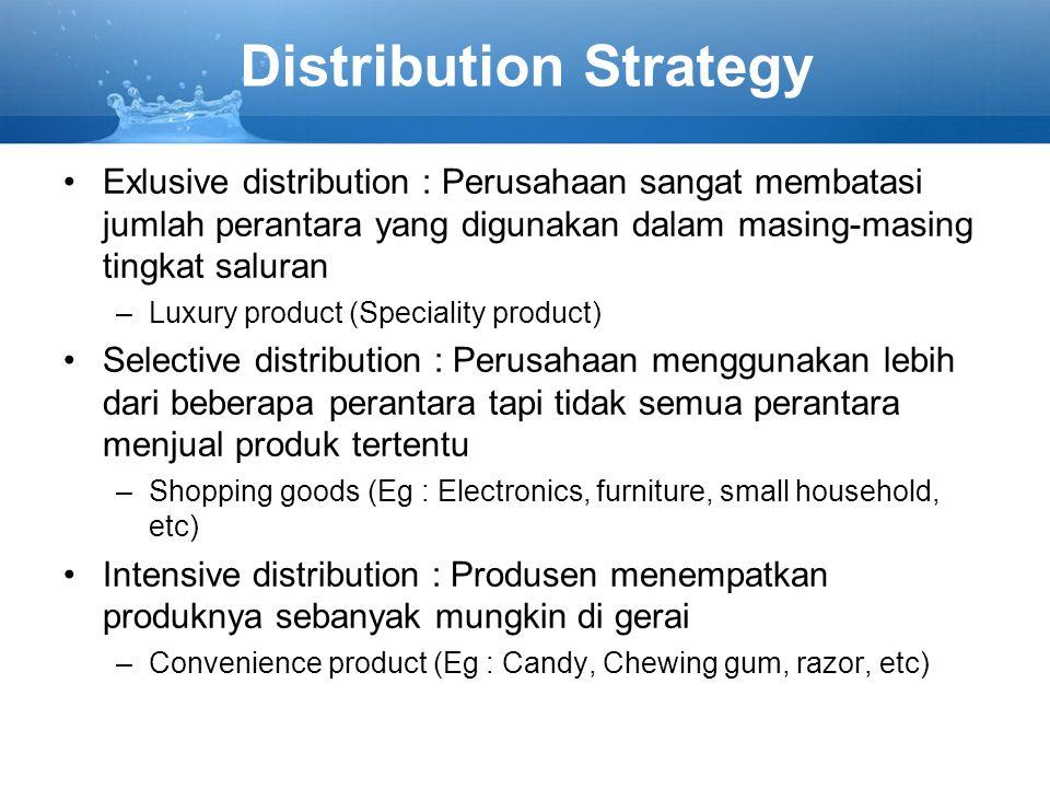 Distribution Strategy Exlusive distribution : Perusahaan sangat membatasi jumlah perantara yang digunakan dalam masing-masing tingkat saluran –Luxury