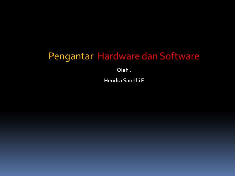 Pengantar Hardware dan Software Oleh : Hendra Sandhi F