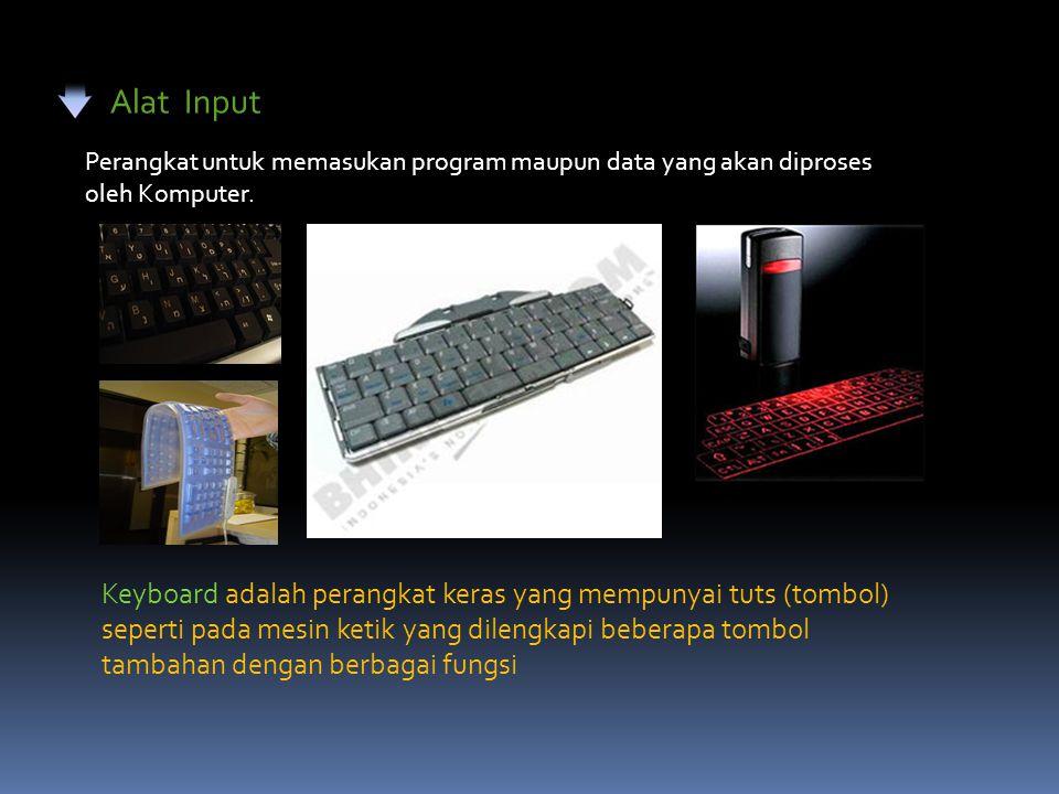 Alat Input Perangkat untuk memasukan program maupun data yang akan diproses oleh Komputer. Keyboard adalah perangkat keras yang mempunyai tuts (tombol