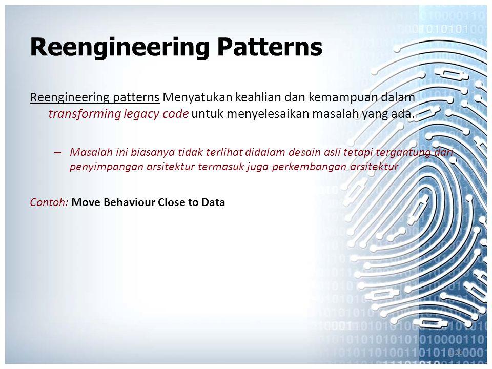 1.26 Reengineering Patterns Reengineering patterns Menyatukan keahlian dan kemampuan dalam transforming legacy code untuk menyelesaikan masalah yang ada.