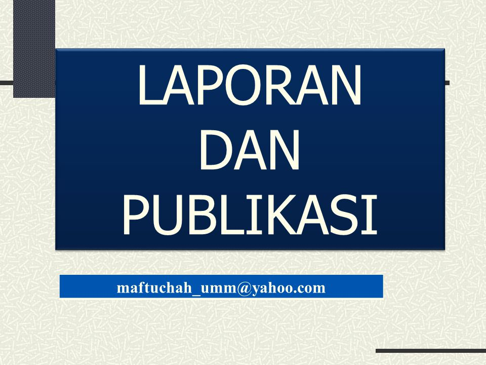 LAPORAN DAN PUBLIKASI maftuchah_umm@yahoo.com
