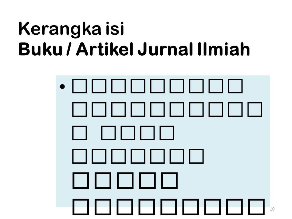 Kerangka isi Buku / Artikel Jurnal Ilmiah mengikuti persyarata n yang berlaku dalam penulisan buku atau jurnal. 10