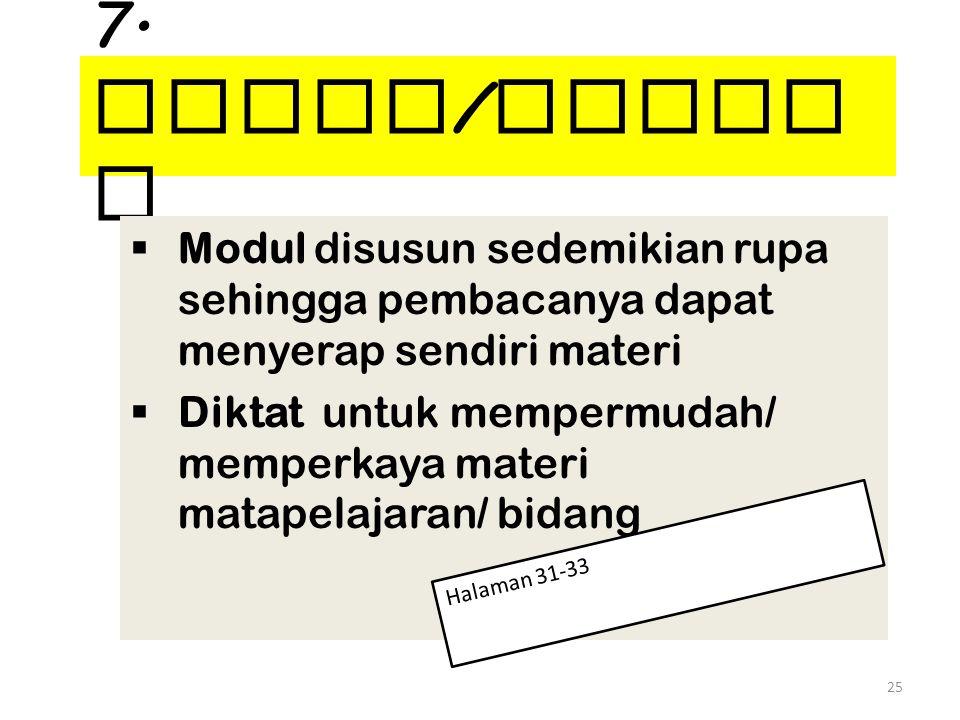 7. Modul / Dikta t  Modul disusun sedemikian rupa sehingga pembacanya dapat menyerap sendiri materi  Diktat untuk mempermudah/ memperkaya materi mat