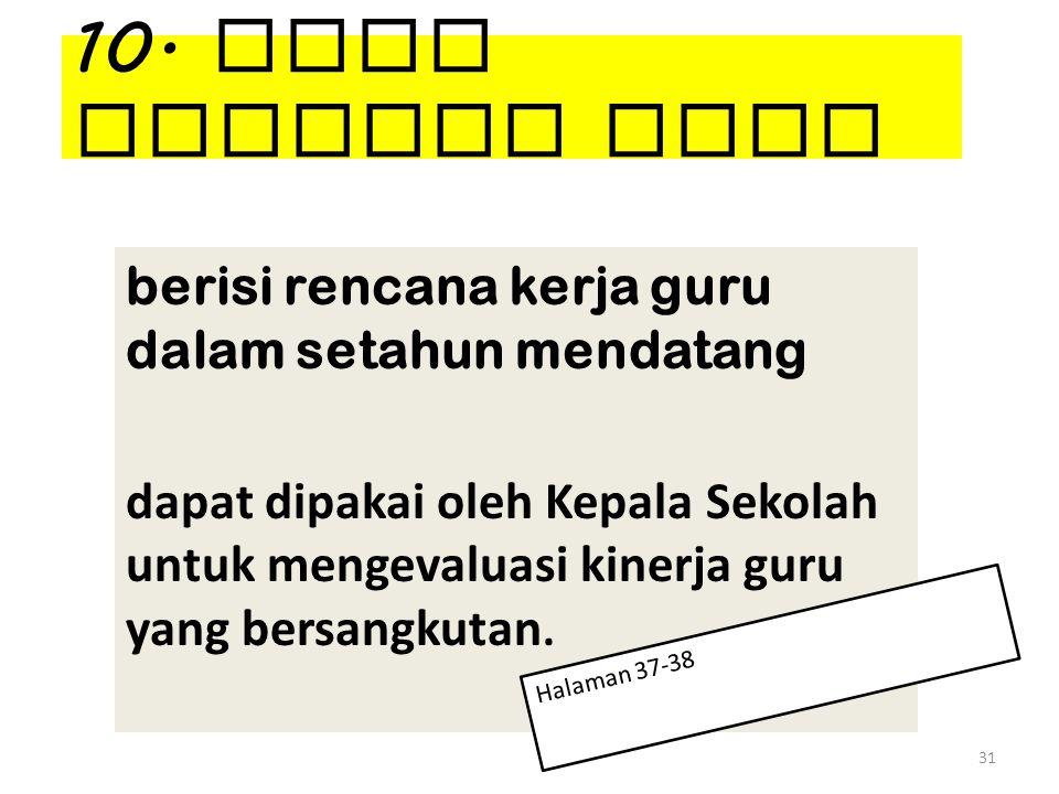 10. Buku Pedoman Guru berisi rencana kerja guru dalam setahun mendatang dapat dipakai oleh Kepala Sekolah untuk mengevaluasi kinerja guru yang bersang