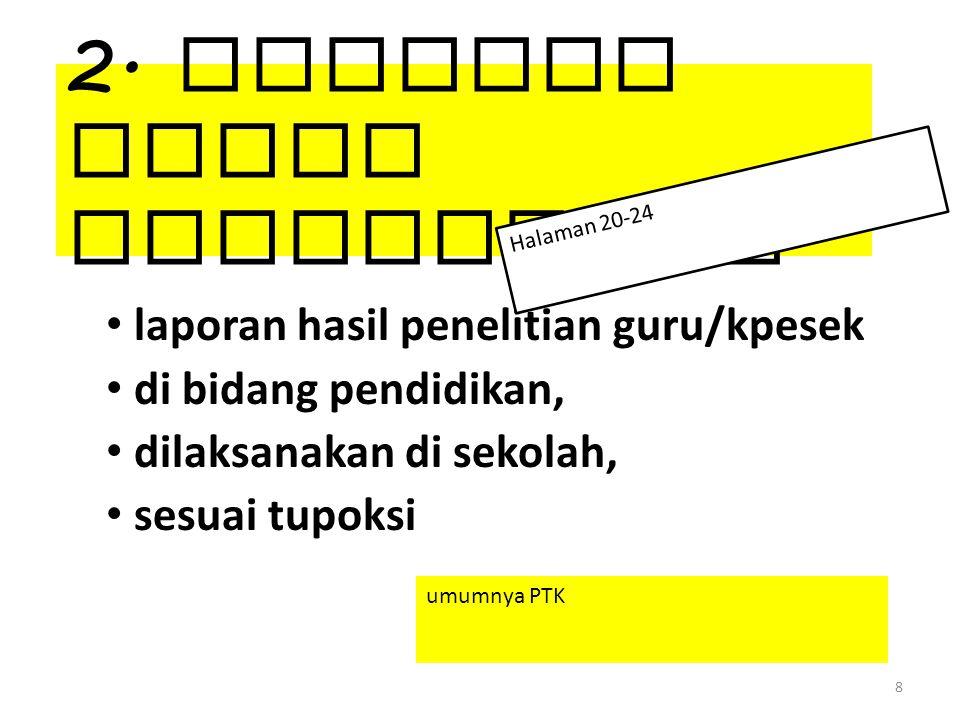 2. Laporan Hasil Penelitian laporan hasil penelitian guru/kpesek di bidang pendidikan, dilaksanakan di sekolah, sesuai tupoksi 8 umumnya PTK Halaman 2