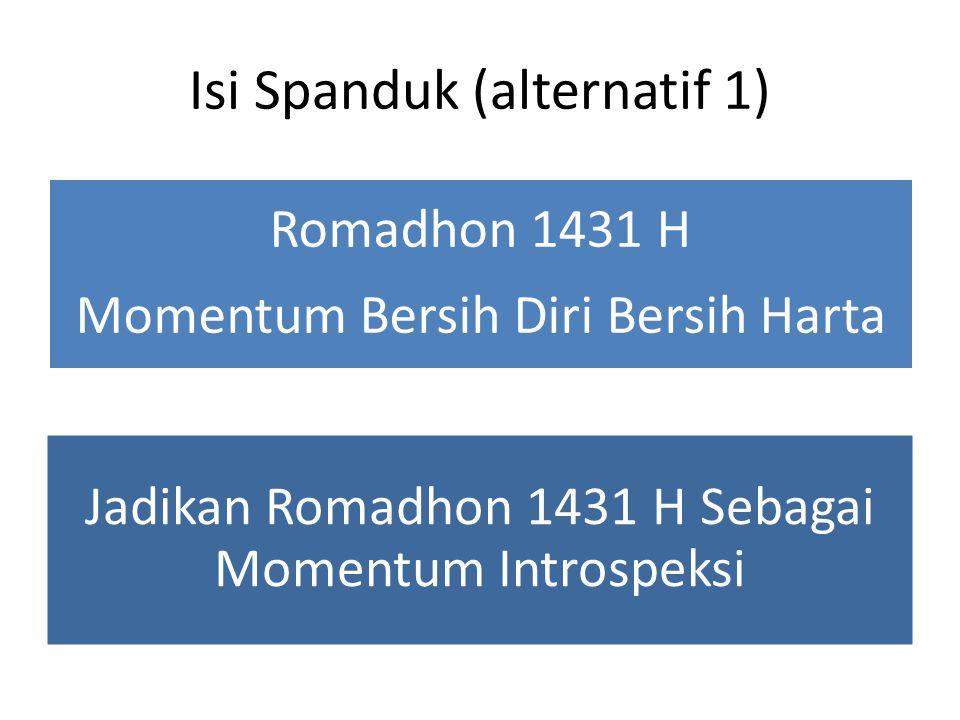 Isi Spanduk (alternatif 2) Romadhon 1431 H : Momentum Perbaikan Bangsa Dengan Semangat Romadhon, Kita Berperang Melawan Hawa Nafsu