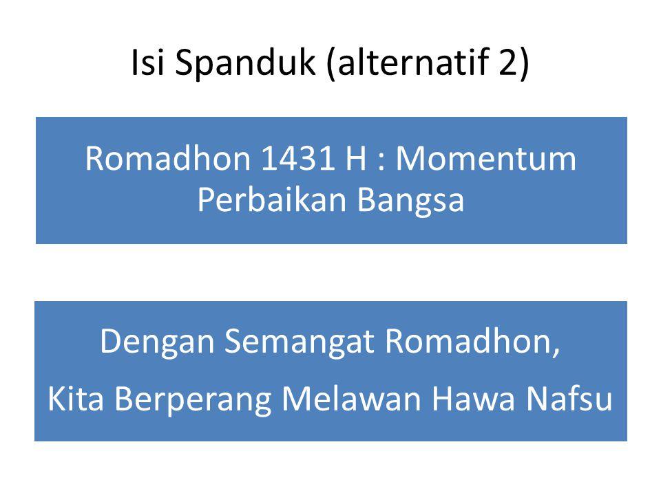 Isi Spanduk (alternatif 3) Sambut Romadhon dengan Semangat Memperbaiki Diri Semarak Romadhon 1431 H Ibadah Oke, Produktifitas Joss!