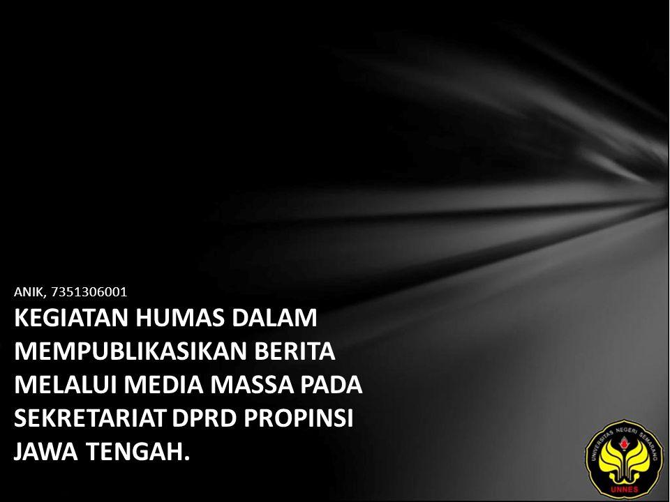 ANIK, 7351306001 KEGIATAN HUMAS DALAM MEMPUBLIKASIKAN BERITA MELALUI MEDIA MASSA PADA SEKRETARIAT DPRD PROPINSI JAWA TENGAH.