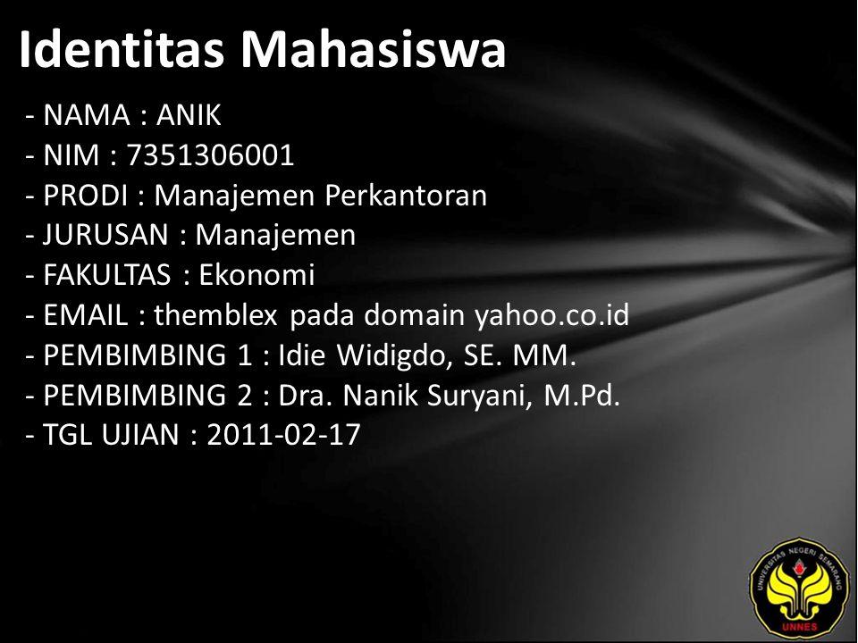 Identitas Mahasiswa - NAMA : ANIK - NIM : 7351306001 - PRODI : Manajemen Perkantoran - JURUSAN : Manajemen - FAKULTAS : Ekonomi - EMAIL : themblex pada domain yahoo.co.id - PEMBIMBING 1 : Idie Widigdo, SE.