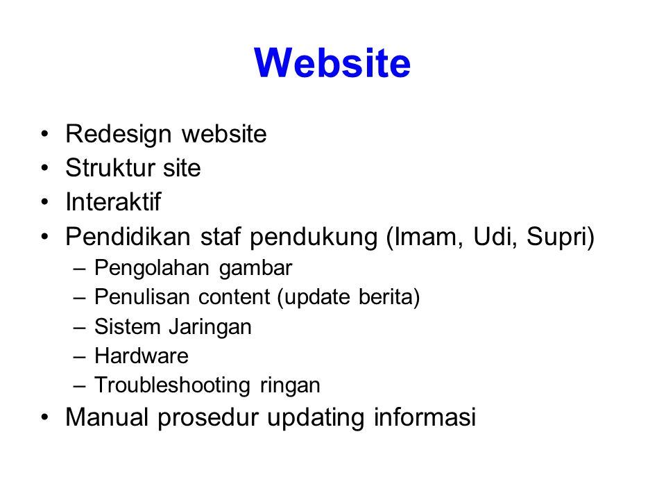 Website Redesign website Struktur site Interaktif Pendidikan staf pendukung (Imam, Udi, Supri) –Pengolahan gambar –Penulisan content (update berita) –