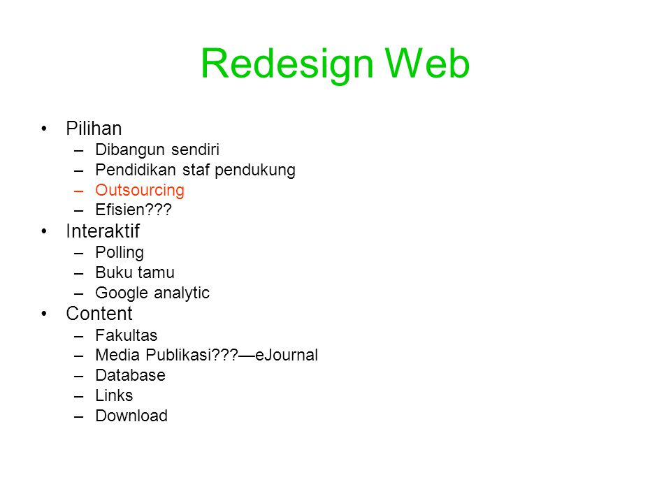 Redesign Web Pilihan –Dibangun sendiri –Pendidikan staf pendukung –Outsourcing –Efisien??? Interaktif –Polling –Buku tamu –Google analytic Content –Fa