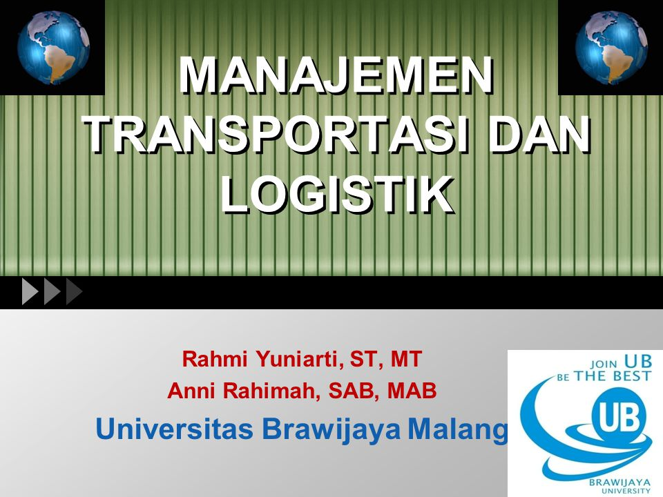 MANAJEMEN TRANSPORTASI DAN LOGISTIK Rahmi Yuniarti, ST, MT Anni Rahimah, SAB, MAB Universitas Brawijaya Malang
