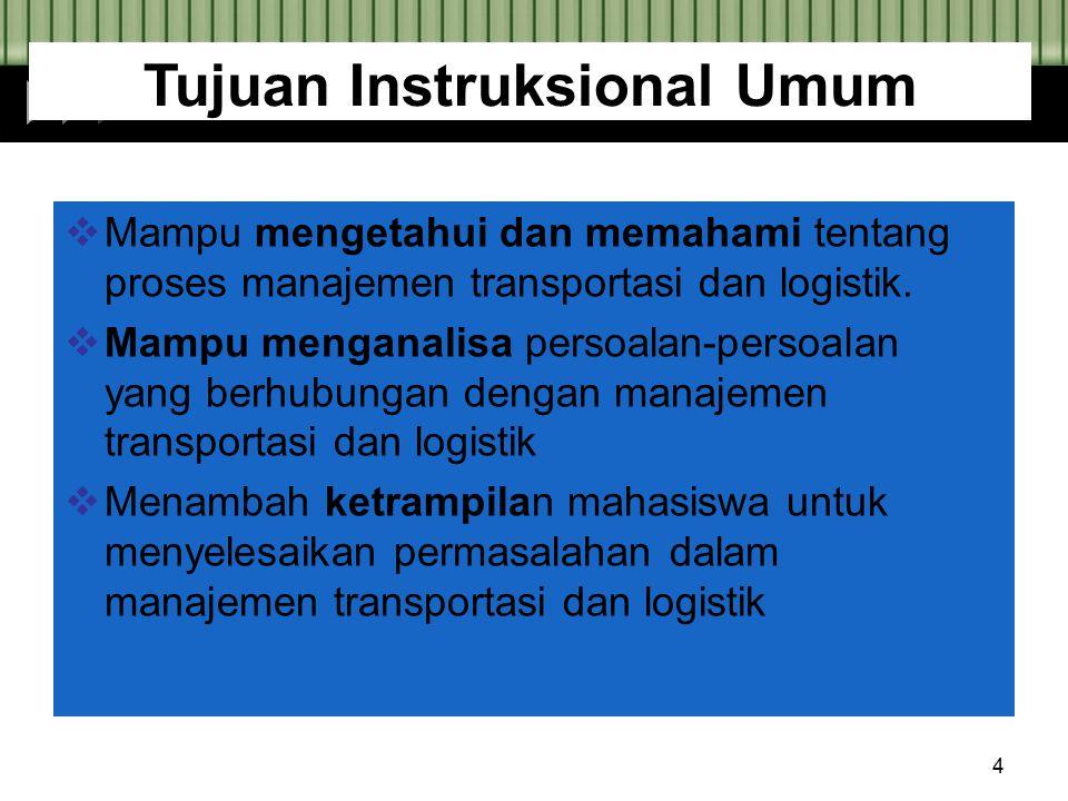 4  Mampu mengetahui dan memahami tentang proses manajemen transportasi dan logistik.  Mampu menganalisa persoalan-persoalan yang berhubungan dengan