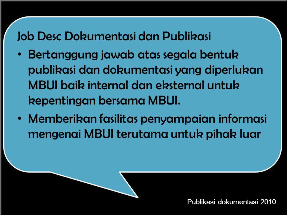 Job Desc Dokumentasi dan Publikasi Bertanggung jawab atas segala bentuk publikasi dan dokumentasi yang diperlukan MBUI baik internal dan eksternal unt