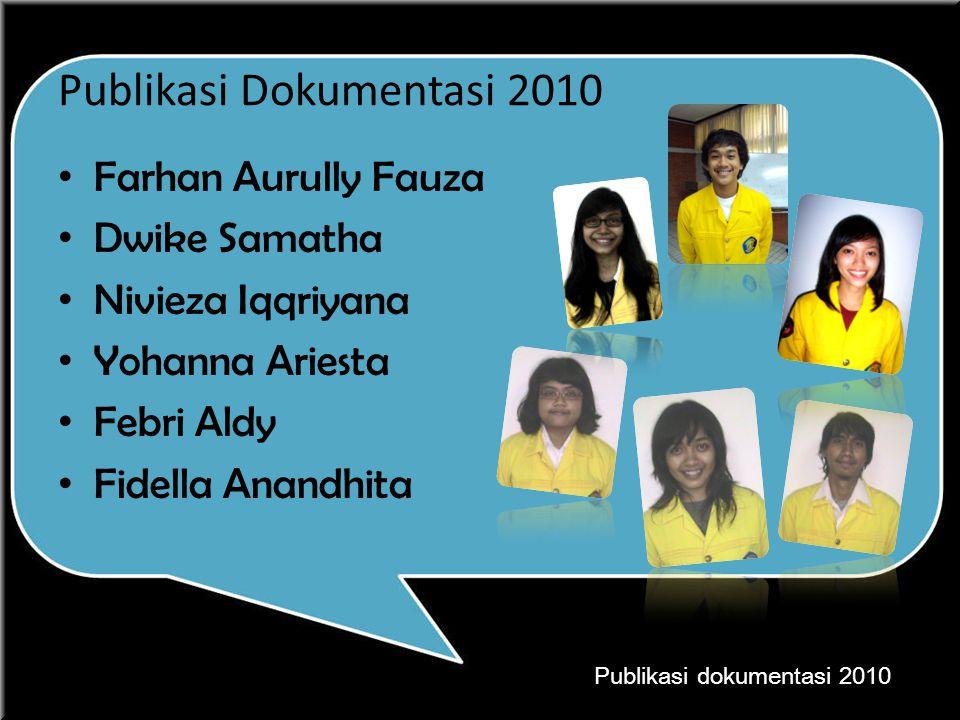Publikasi Dokumentasi 2010 Farhan Aurully Fauza Dwike Samatha Nivieza Iqqriyana Yohanna Ariesta Febri Aldy Fidella Anandhita Publikasi dokumentasi 201