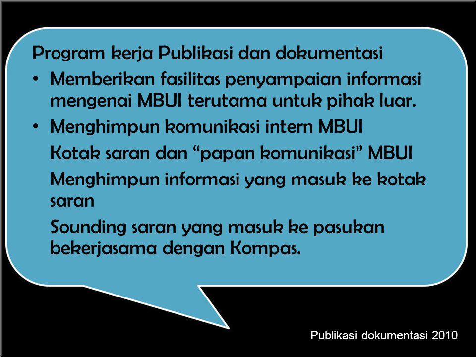 Program kerja Publikasi dan dokumentasi Memberikan fasilitas penyampaian informasi mengenai MBUI terutama untuk pihak luar. Menghimpun komunikasi inte