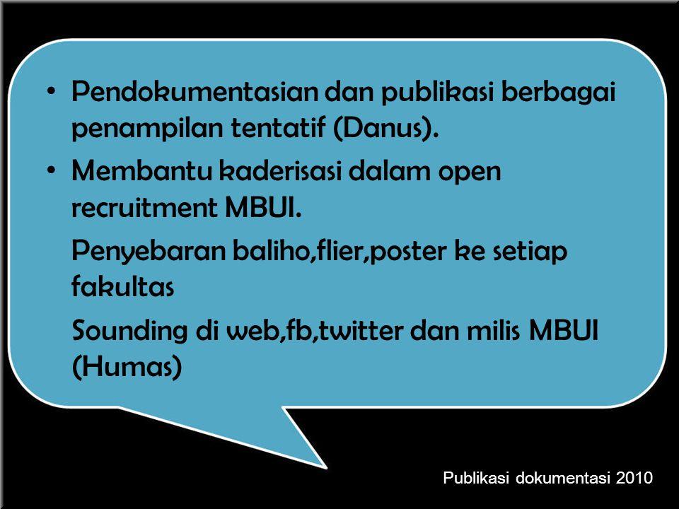 Pendokumentasian dan publikasi berbagai penampilan tentatif (Danus). Membantu kaderisasi dalam open recruitment MBUI. Penyebaran baliho,flier,poster k