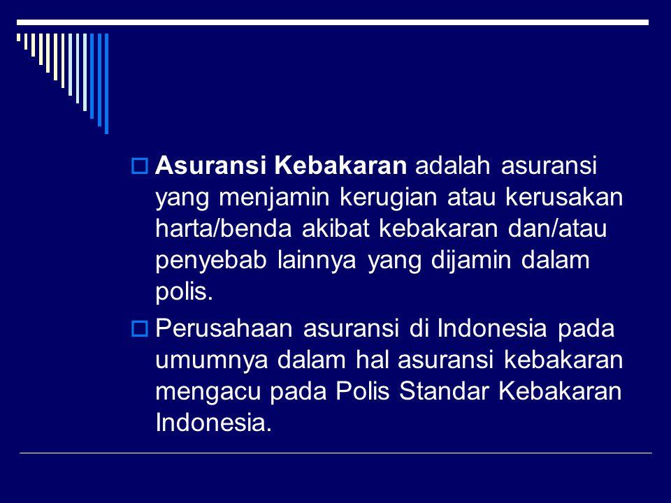  Risiko-risiko yang dijamin dalam Polis Standar Kebakaran Indonesia antara lain:  Kebakaran.