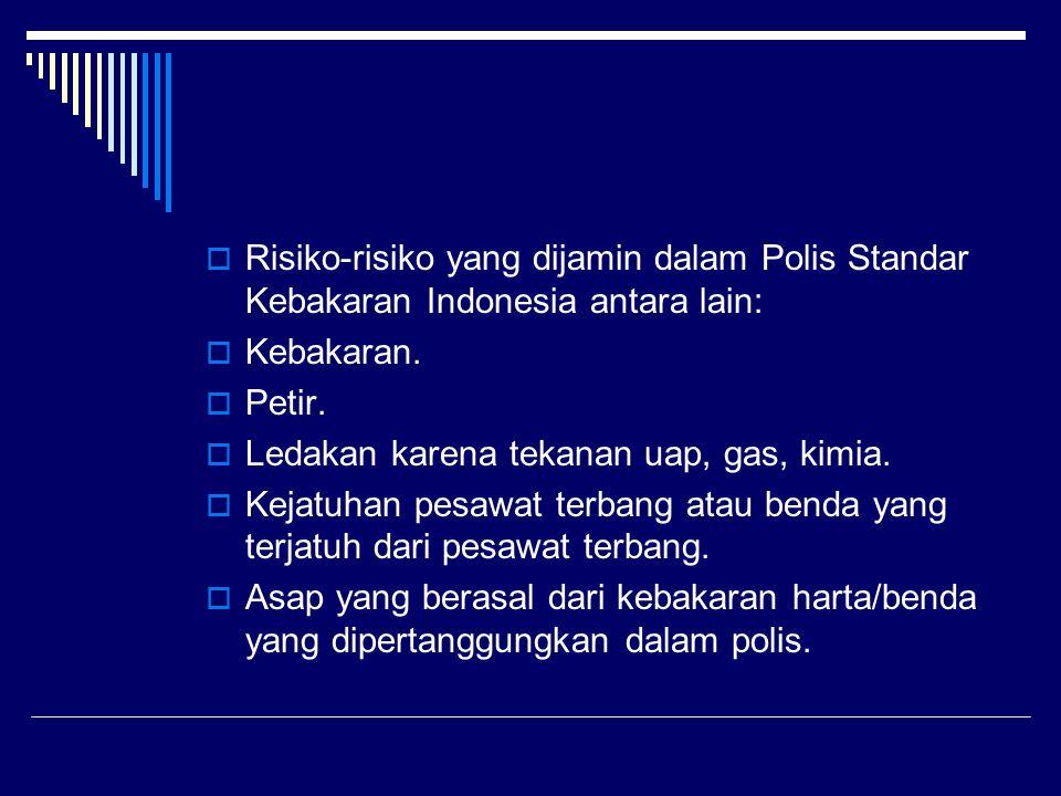  Risiko-risiko yang dijamin dalam Polis Standar Kebakaran Indonesia antara lain:  Kebakaran.  Petir.  Ledakan karena tekanan uap, gas, kimia.  Ke