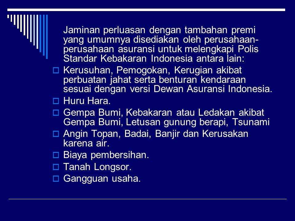 Jaminan perluasan dengan tambahan premi yang umumnya disediakan oleh perusahaan- perusahaan asuransi untuk melengkapi Polis Standar Kebakaran Indonesi