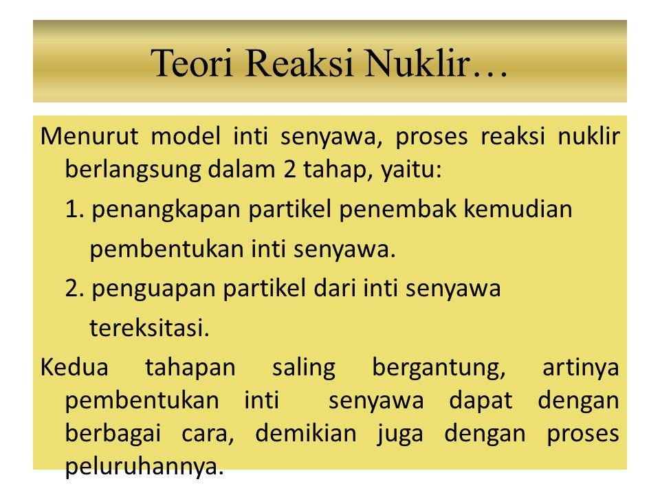 Menurut model inti senyawa, proses reaksi nuklir berlangsung dalam 2 tahap, yaitu: 1.