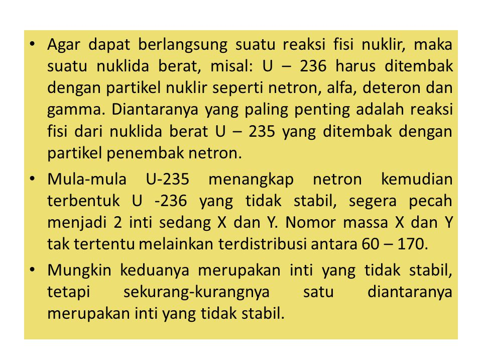 Agar dapat berlangsung suatu reaksi fisi nuklir, maka suatu nuklida berat, misal: U – 236 harus ditembak dengan partikel nuklir seperti netron, alfa,