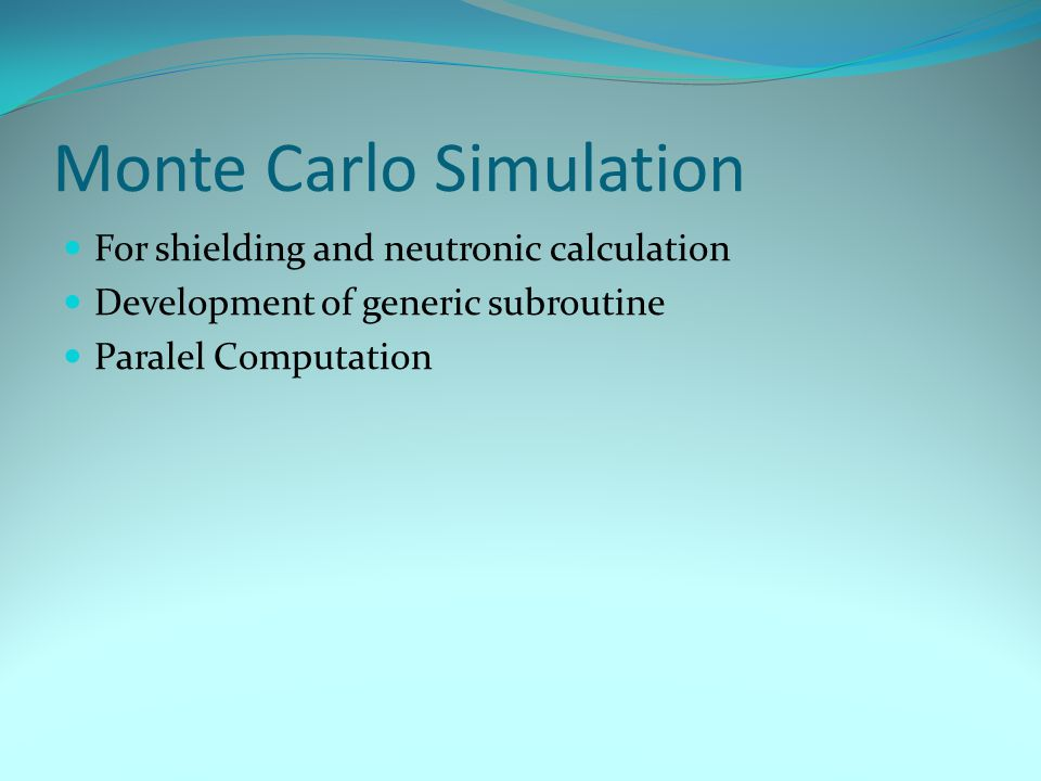 Monte Carlo Simulation For shielding and neutronic calculation Development of generic subroutine Paralel Computation