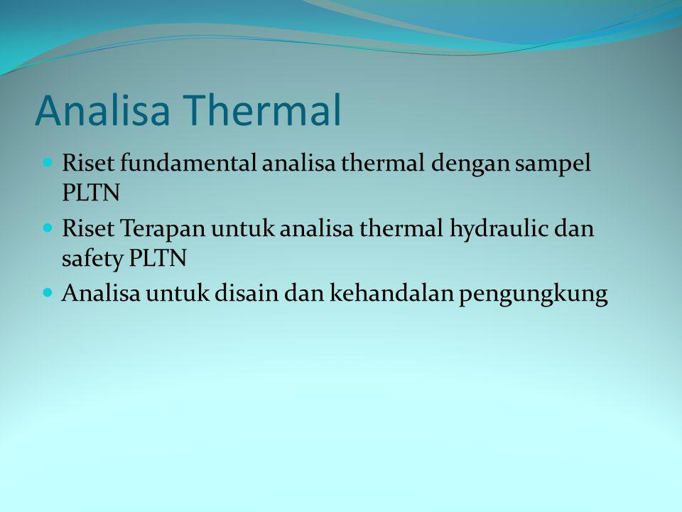 Analisa Thermal Riset fundamental analisa thermal dengan sampel PLTN Riset Terapan untuk analisa thermal hydraulic dan safety PLTN Analisa untuk disai