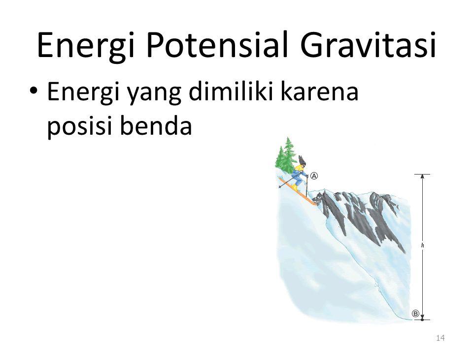 Energi Potensial Gravitasi Energi yang dimiliki karena posisi benda 14