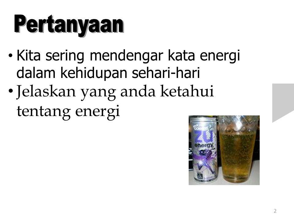 2 Kita sering mendengar kata energi dalam kehidupan sehari-hari Jelaskan yang anda ketahui tentang energi