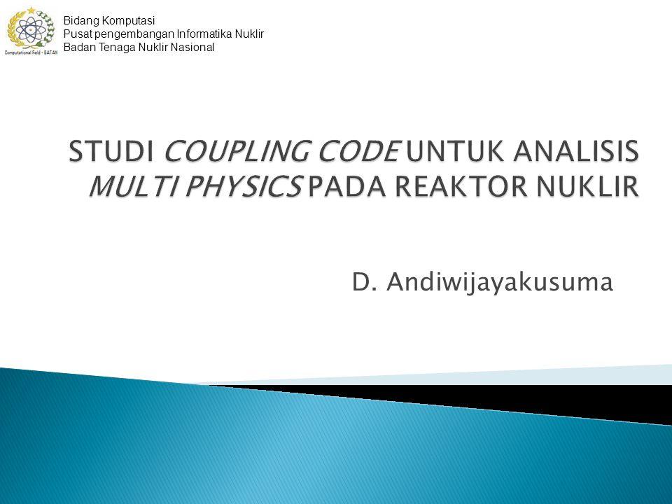 D. Andiwijayakusuma Bidang Komputasi Pusat pengembangan Informatika Nuklir Badan Tenaga Nuklir Nasional